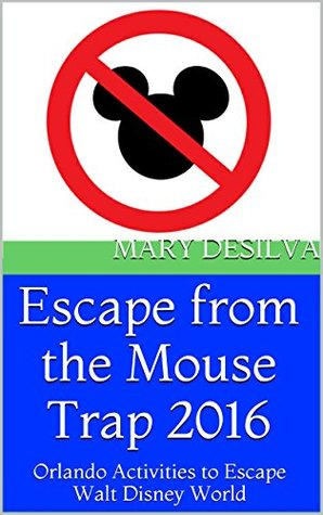 Escape from the Mouse Trap 2016: Orlando Activities to Escape Walt Disney World