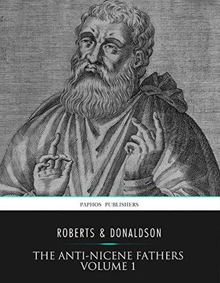 The Ante-Nicene Fathers Volume 1: Apostolic Fathers, Justin Martyr, Irenaeus(Ante-Nicene Fathers 1) EPUB