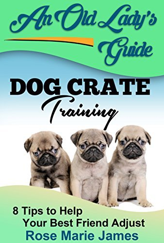 Dog Crate Training: 8 Tips to Help Your Best Friend Adjust (dog crate training problems, dog separation anxiety, dog potty training Book 1)