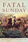 Fatal Sunday: George Washington, the Monmouth Campaign, and the Politics of Battle
