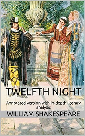 Twelfth Night: Annotated version of Twelfth Night with in-depth literary analysis