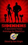 Sidekicks: A Speculative Fiction Anthology Supporting MileHiCon (MileHiCon Presents Book 1)
