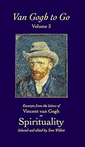 Van Gogh to Go, Volume 3: Spirituality: Excerpts from the letters of Vincent van Gogh