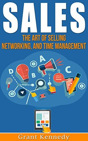 Sales: Master The Art of Selling - Networking, Time Management & Communication