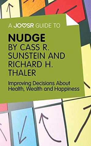 A Joosr Guide to... Nudge by Richard Thaler and Cass Sunstein: Improving Decisions About Health, Wealth and Happiness