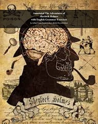 Annotated Adventures of Sherlock Holmes with English Grammar Exercises: By Arthur Conan Doyle (Author), Robert Powell