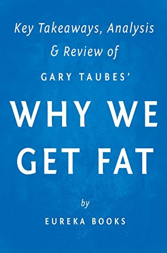 Why We Get Fat: And What to Do About It by Gary Taubes | Key Takeaways, Analysis & Review