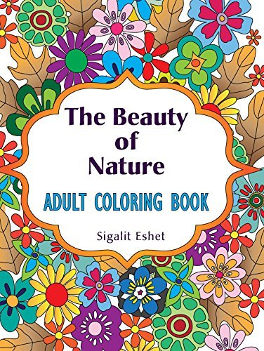 Adult coloring book: The beauty of nature: Coloring book for adults with beautiful designs for relaxing, fun, personal growth and meditation