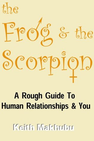 The Frog and the Scorpion: A Rough Guide to Human Relationships and You