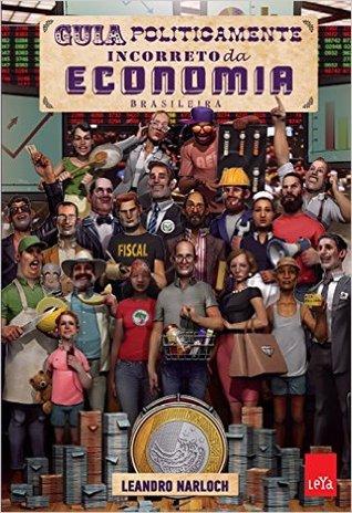 Guia Politicamente Incorreto da Economia Brasileira
