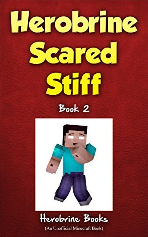 Herobrine Scared Stiff: Herobrine's Wacky Adventures Book 2 (An Unofficial Minecraft Book)