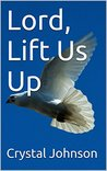 Lord, Lift Us Up
