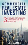Real Estate: Commercial Real Estate Investing: 3 Proven Strategies to Infiltrate the Industry (Commercial Real Estate, Real Estate Investing, Investing Strategies, Passive Income, Entrepreneurship)