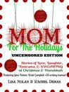 Mom for the Holidays UNCENSORED EDITION: Stories of Love, Laughter, Tantrums, and SWEARING at Christmas and Hanukkah (What Is a Mother to Do? Adventures in Motherhood and Mayhem)