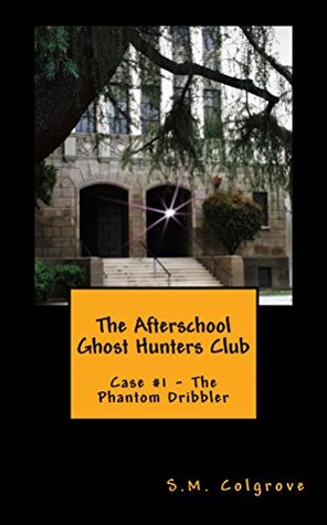 The Afterschool Ghost Hunters Club: Case #1 - The Phantom Dribbler