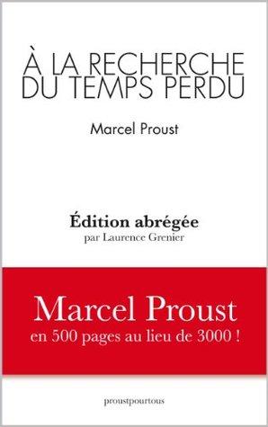 A la recherche du temps perdu, Marcel Proust 500 pages au lieu de 3000! édition abrégée par Laurence Grenier