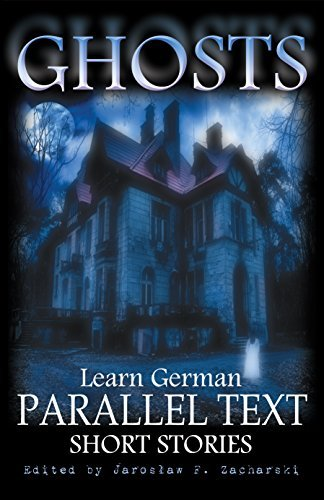 Ghosts: Learn German: Parallel Text (Short Stories, Vol 1)