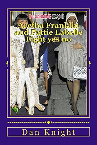 Aretha Franklin and Pattie Labelle Fight yes no (Celebrities in style but wild or mild child Book 1)