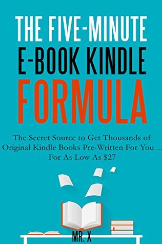 THE FIVE MINUTE KINDLE E BOOK FORMULA 2016 The Secret Source To Get Thousands Of Original Kindle Books Pre Written For You As Low 27 Each By