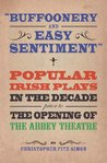 Buffoonery and Easy Sentiment: Popular Irish Plays in the Decade Prior to the Opening of The Abbey Theatre