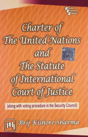 Charter of the United Nations and the Statute of International Court of Justice: Along With Voting Procedure in the Security Council