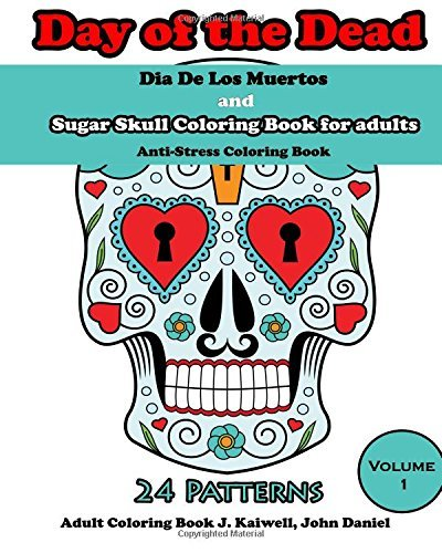 Dia De Los Muertos : Day of the Dead and Sugar Skull Coloring Book for adults: Coloring Books for Grownups : Anti-Stress Coloring Book