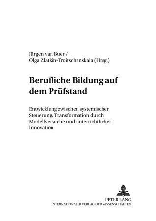 Berufliche Bildung auf dem Prüfstand: Entwicklung zwischen systemischer Steuerung, Transformation durch Modellversuche und unterrichtlicher Innovation