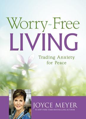 Ebook Worry-Free Living: Trading Anxiety for Peace by Joyce Meyer PDF!