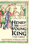 Henry the Young King, 1155-1183 by Matthew Strickland