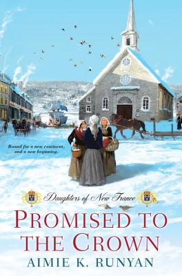 Promised to the Crown (Daughters of New France #1)