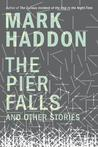 The Pier Falls and Other Stories by Mark Haddon