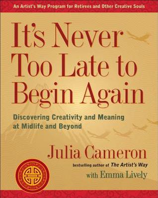 Its Never Too Late To Begin Again Discovering Creativity And