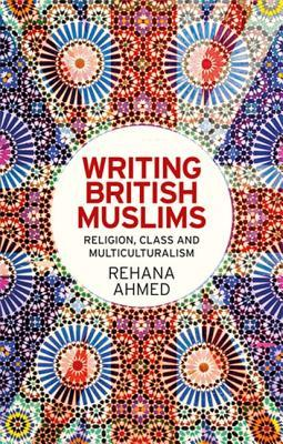 Writing British Muslims: Religion, Class and Multiculturalism