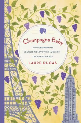 Champagne Baby: A Journey in Wine from Paris to New York