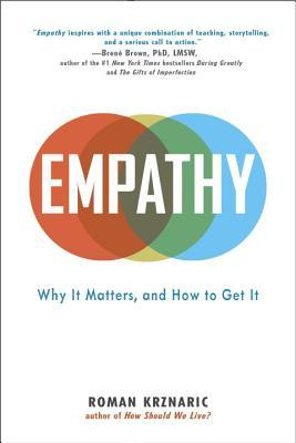 Empathy: Why It Matters, and How to Get It por Roman Krznaric