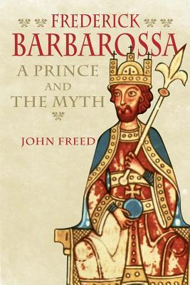 Frederick Barbarossa: A Prince and the Myth