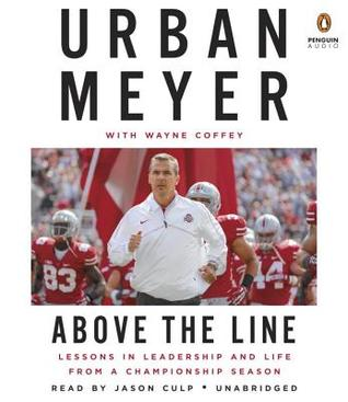 Above the Line: Lessons in Leadership and Life from a Championship Season by Urban Meyer