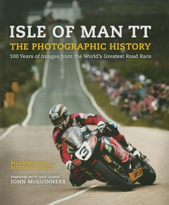 Isle of Man TT: A Photographic History of the World's Greatest Motorcycle Race