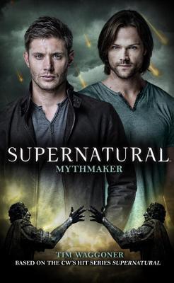 Mythmaker(Supernatural 14) - Tim Waggoner