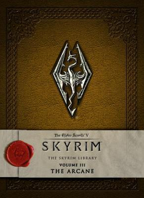 The Elder Scrolls V: Skyrim - The Skyrim Library, Vol. III: The Arcane (Skyrim Library, #3)