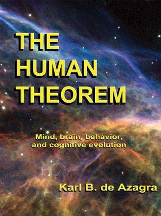 The Human Theorem: Mind, brain, behavior, and cognitive evolution