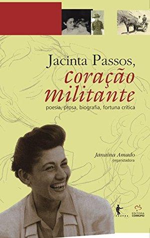 Jacinta Passos, coração militante: obra completa: poesia e prosa, biografia, fortuna crítica