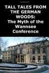 Tall Tales From The German Woods: The Myth Of The Wannsee Conference