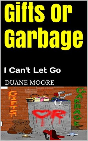 Gifts Or Garbage: I Can't Let Go