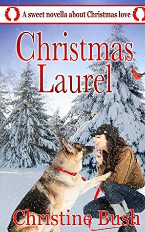 🎄 Novel of the Week [Christmas Edition]: Christmas Laurel by Christine Bush