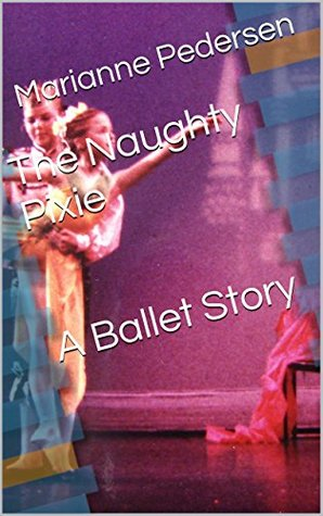The Naughty Pixie A Ballet Story (Childrens ballet recital Book 2)