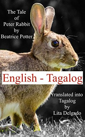 The Tale of Peter Rabbit (Translated): In English and Tagalog (Kid's Books English to Tagalog Translation Book 1)