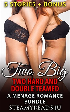Romance: Two Big Two Hard And Double Teamed