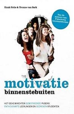 Motivatie binnenstebuiten: het geheim achter gemotiveerde pubers, enthousiaste leerlingen en gedreven studenten
