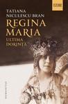 Regina Maria by Tatiana Niculescu Bran